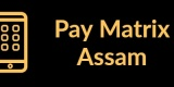 Pay Matrix Assam-Min
