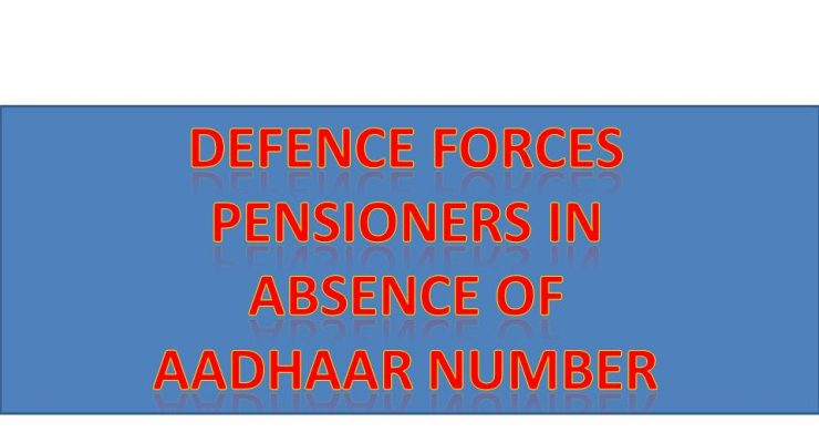 Identification/verification of additional documents produced by Defence Forces pensioners in absence of Aadhaar number