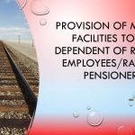 Provision of medical facilities to the dependent of Railway employees/Railway pensioners