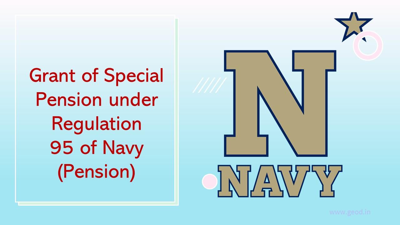 Grant of Special Pension under Regulation 95 of Navy (Pension)