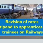 Revision of rates of stipend to apprentices and trainees on Railways