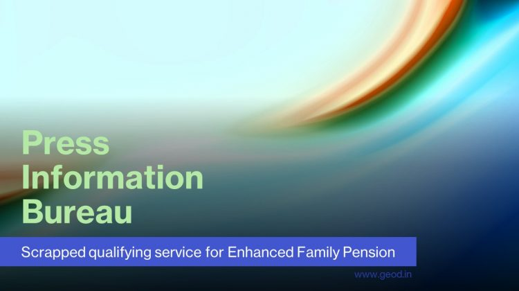 Scrapped qualifying service for Enhanced Family Pension