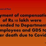 payment of compensation of Rs.10 lakh were extended to Departmental employees and GDS to cover death due to Covid-19