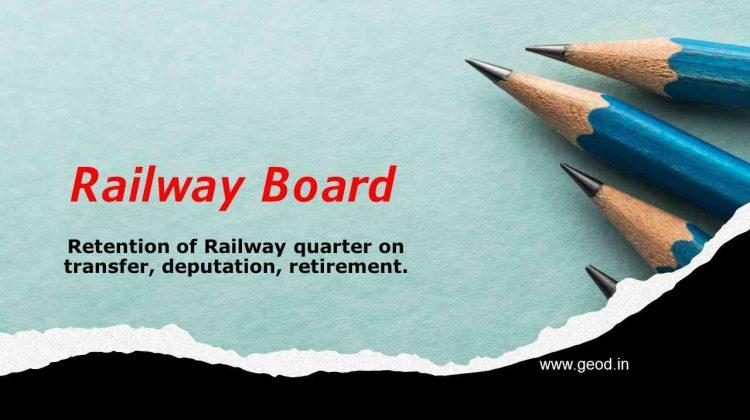 Retention of Railway quarter on transfer, deputation, retirement.