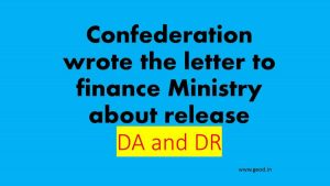 Confederation wrote the letter to finance Ministry about release DA and DR