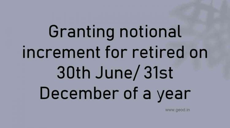 Granting notional increment for retired on 30th June/ 31st December of a year